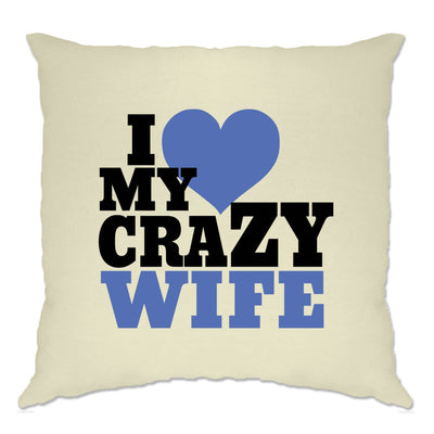 Fun Couples Cushion Cover I Love My Crazy Wife