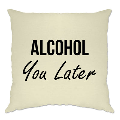 Novelty Cushion Cover Alcohol You Later Pun I'll Call