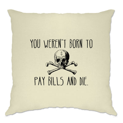 Motivational Cushion Cover You Weren't Born To Pay Bills