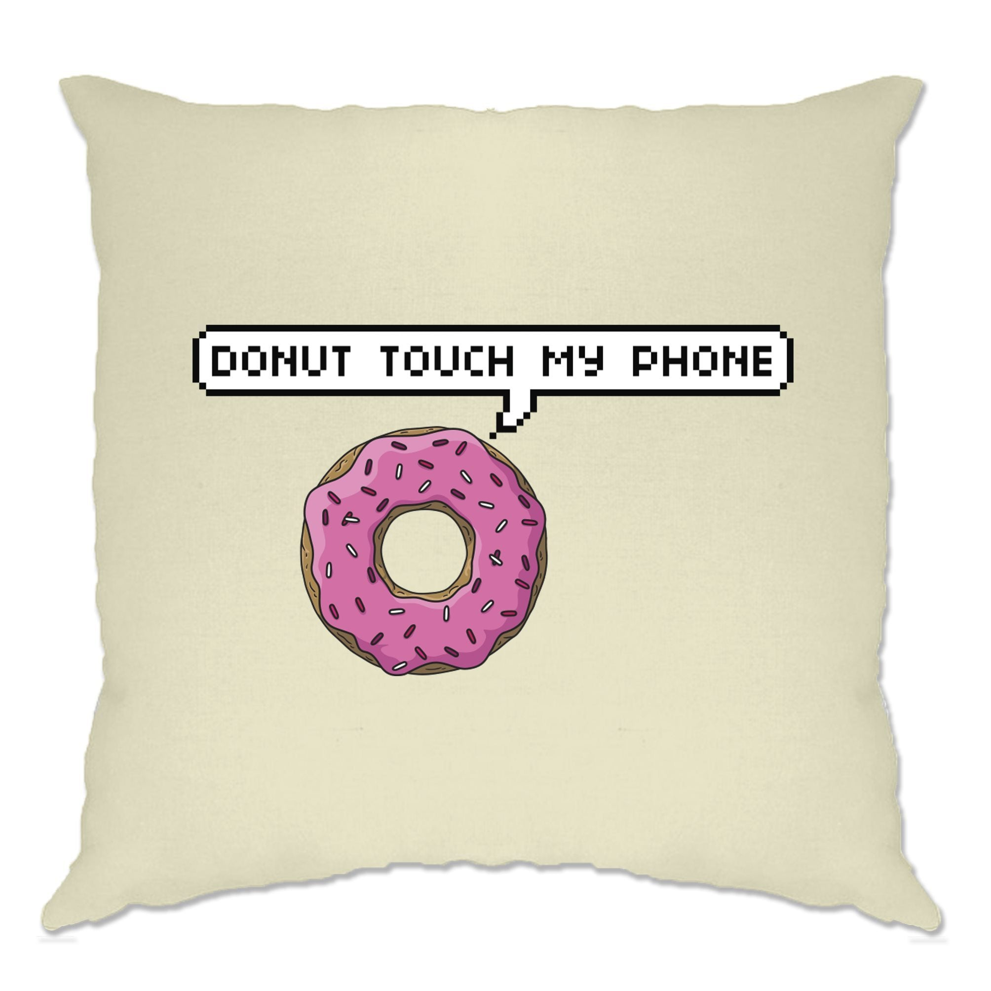 Novelty Slogan Cushion Cover Do Not Touch My Phone Donut Pun