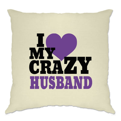 Fun Couples Cushion Cover I Love My Crazy Husband