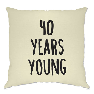 40th Birthday Joke Cushion Cover 40 Years Young Novelty Text