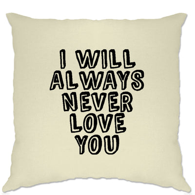 Novelty Cushion Cover I Will Always Never Love You
