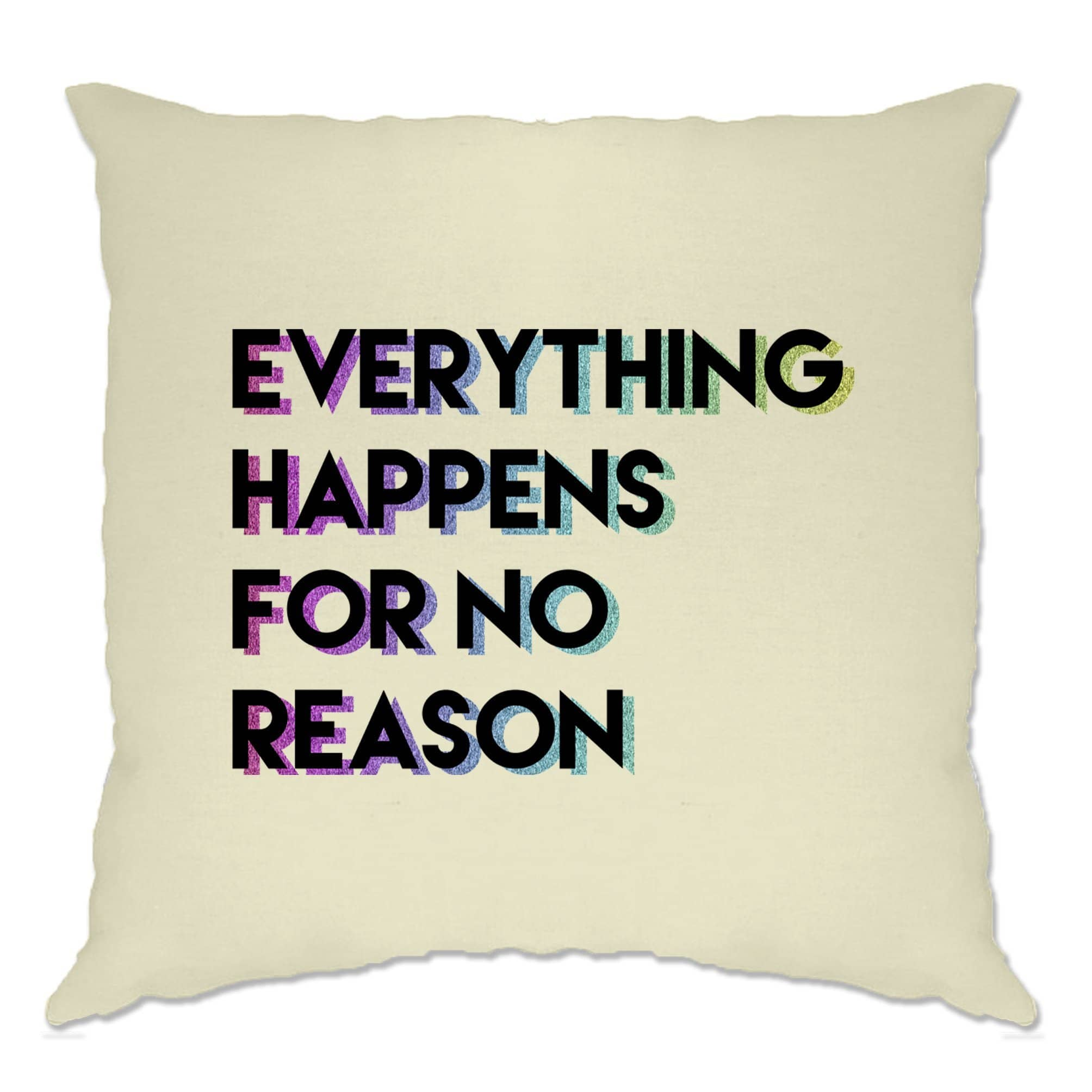 Joke Cushion Cover Everything Happens For No Reason Slogan