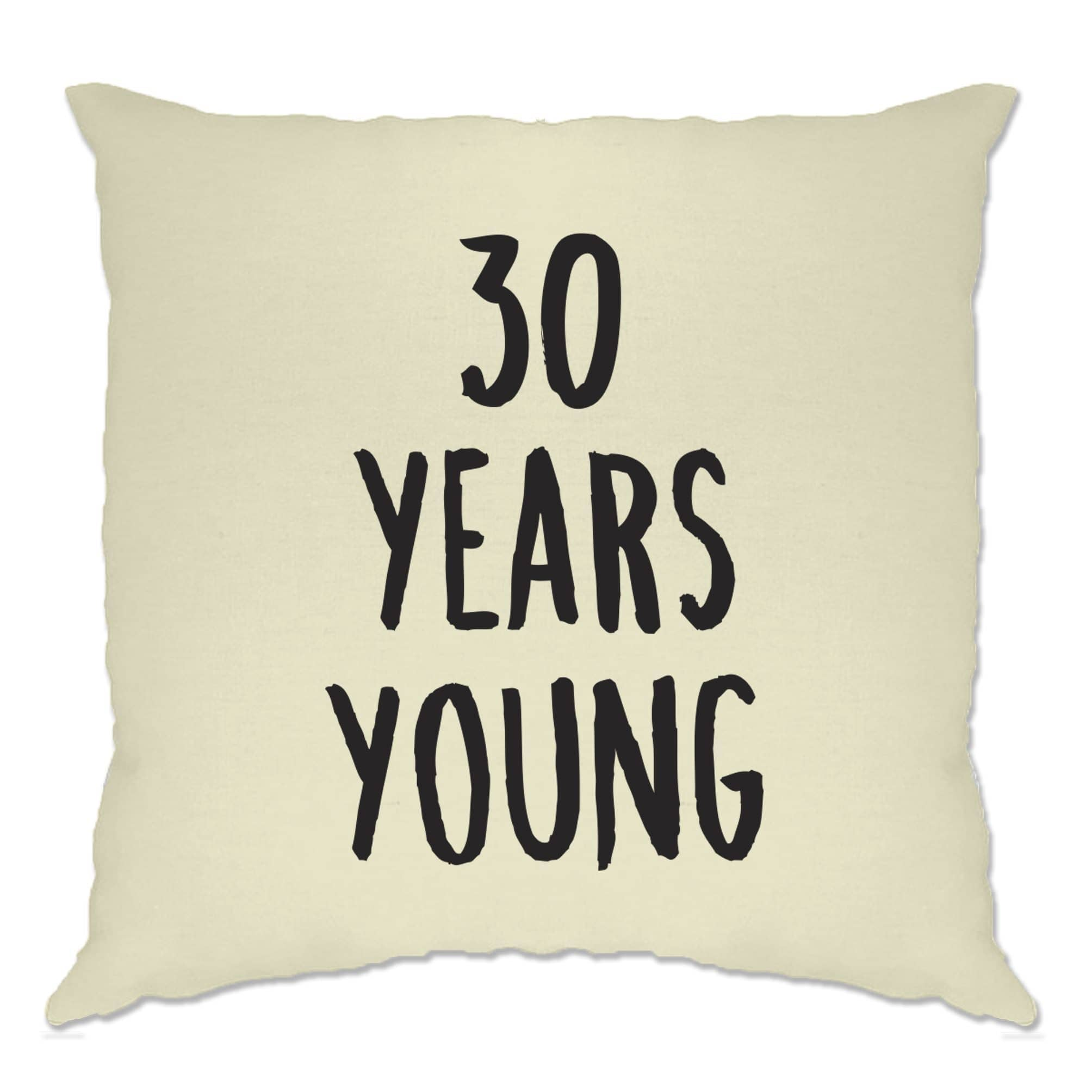 30th Birthday Joke Cushion Cover 30 Years Young Novelty Text