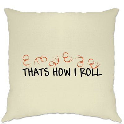 Novelty Cushion Cover That's How I Roll Literal Slogan