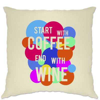 Slogan Cushion Cover Start With Coffee End With Wine Quote