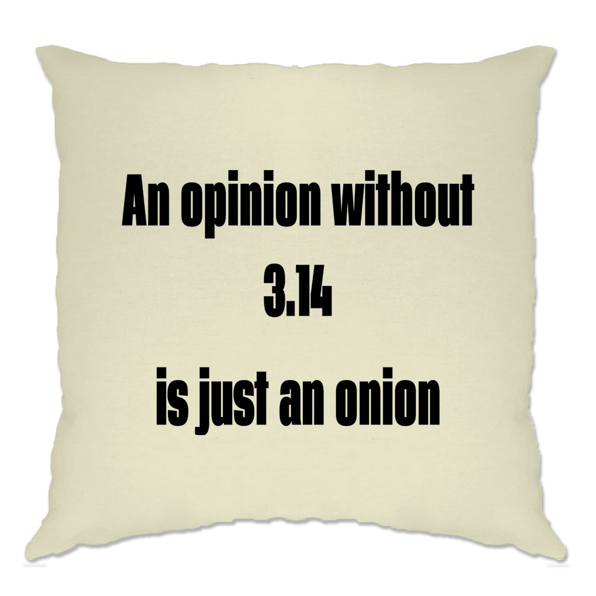 Math Joke Cushion Cover An Opinion Without Pi Is Just Onion