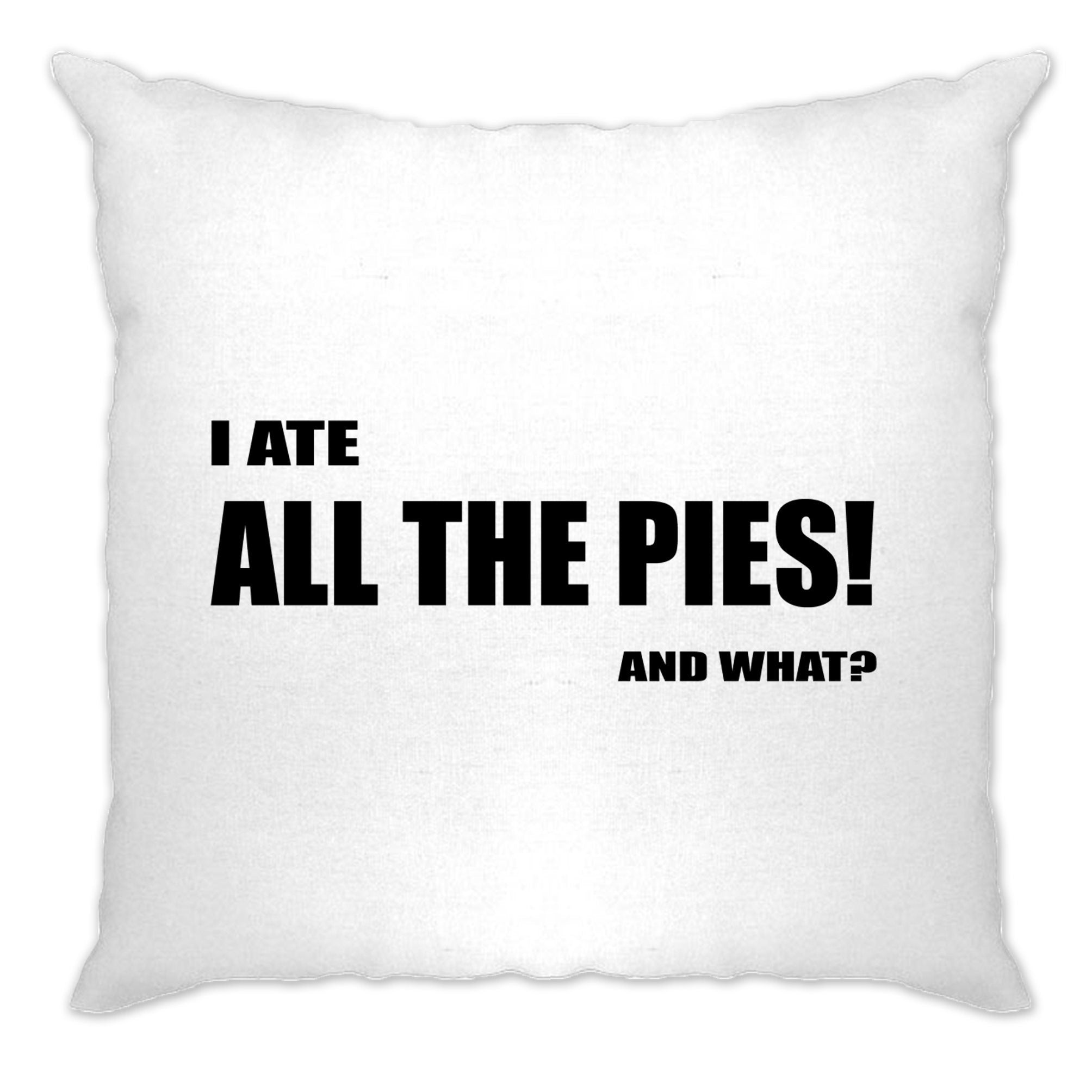 Novelty Cushion Cover I Ate All The Pies, And What Slogan