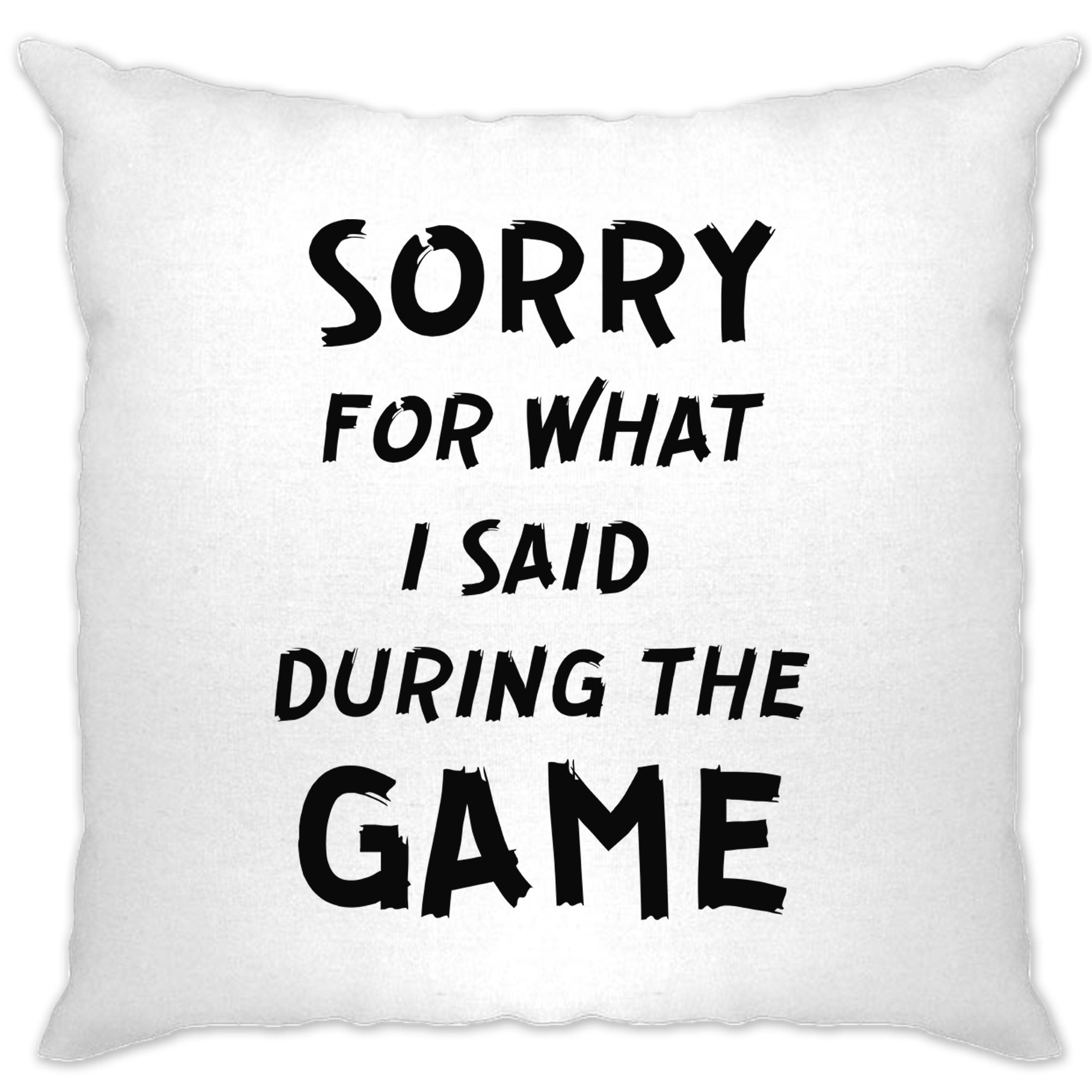 Novelty Cushion Cover Sorry For What I Said During The Game