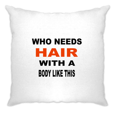 Novelty Cushion Cover Who Needs Hair With A Body Like This