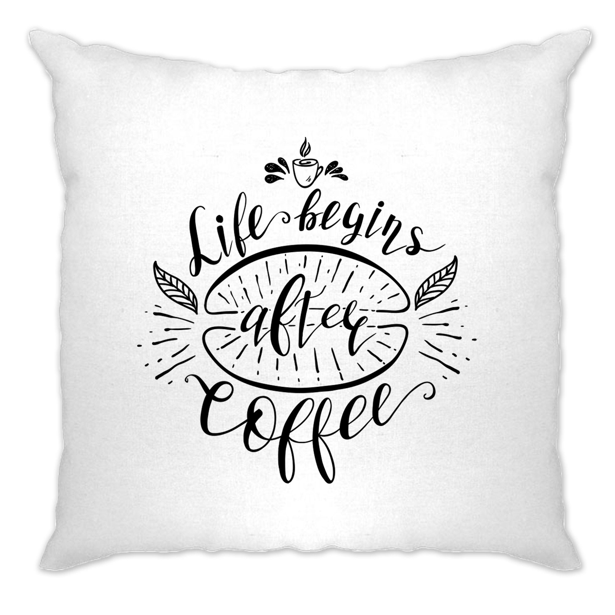 Novelty Slogan Cushion Cover Life Begins After Coffee Joke