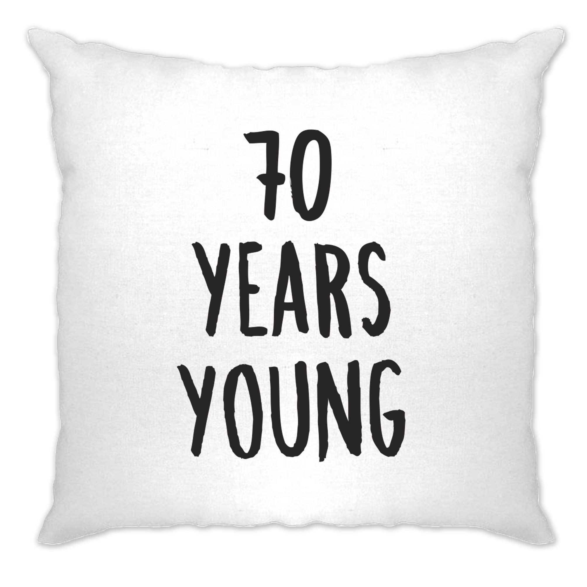 70th Birthday Joke Cushion Cover 70 Years Young Novelty Text