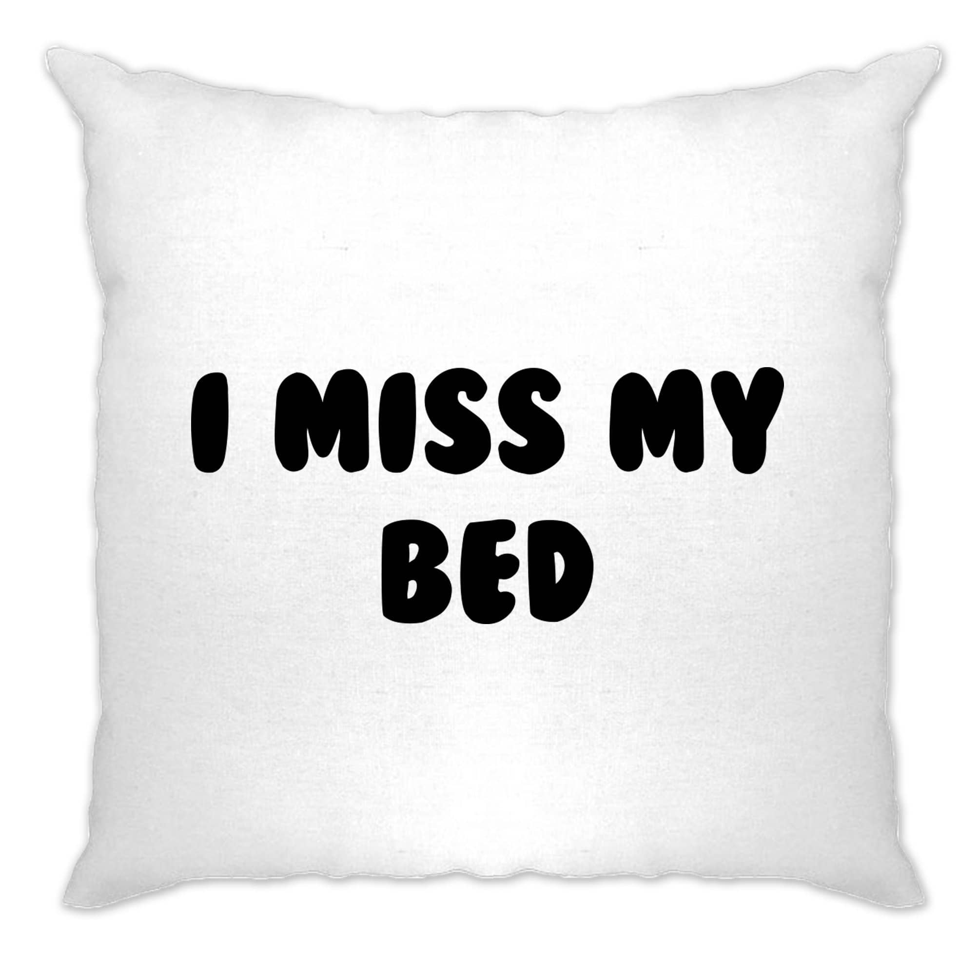 Novelty Lazy Cushion Cover I Miss My Bed Joke Slogan