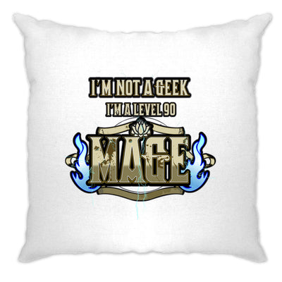 I'm Not A Geek Cushion Cover I'm A Level 90 Mage