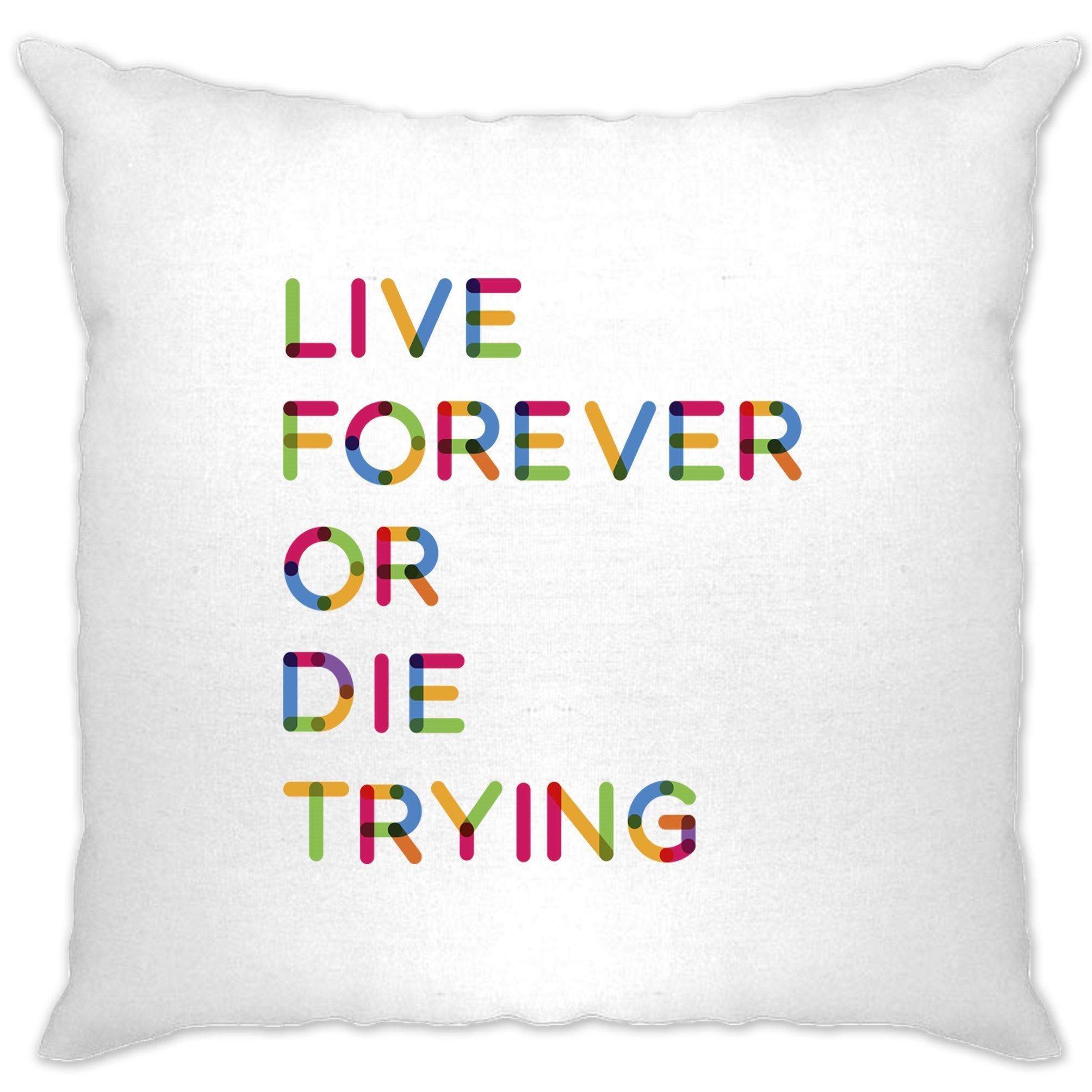 Inspirational Cushion Cover Live Forever Or Die Trying