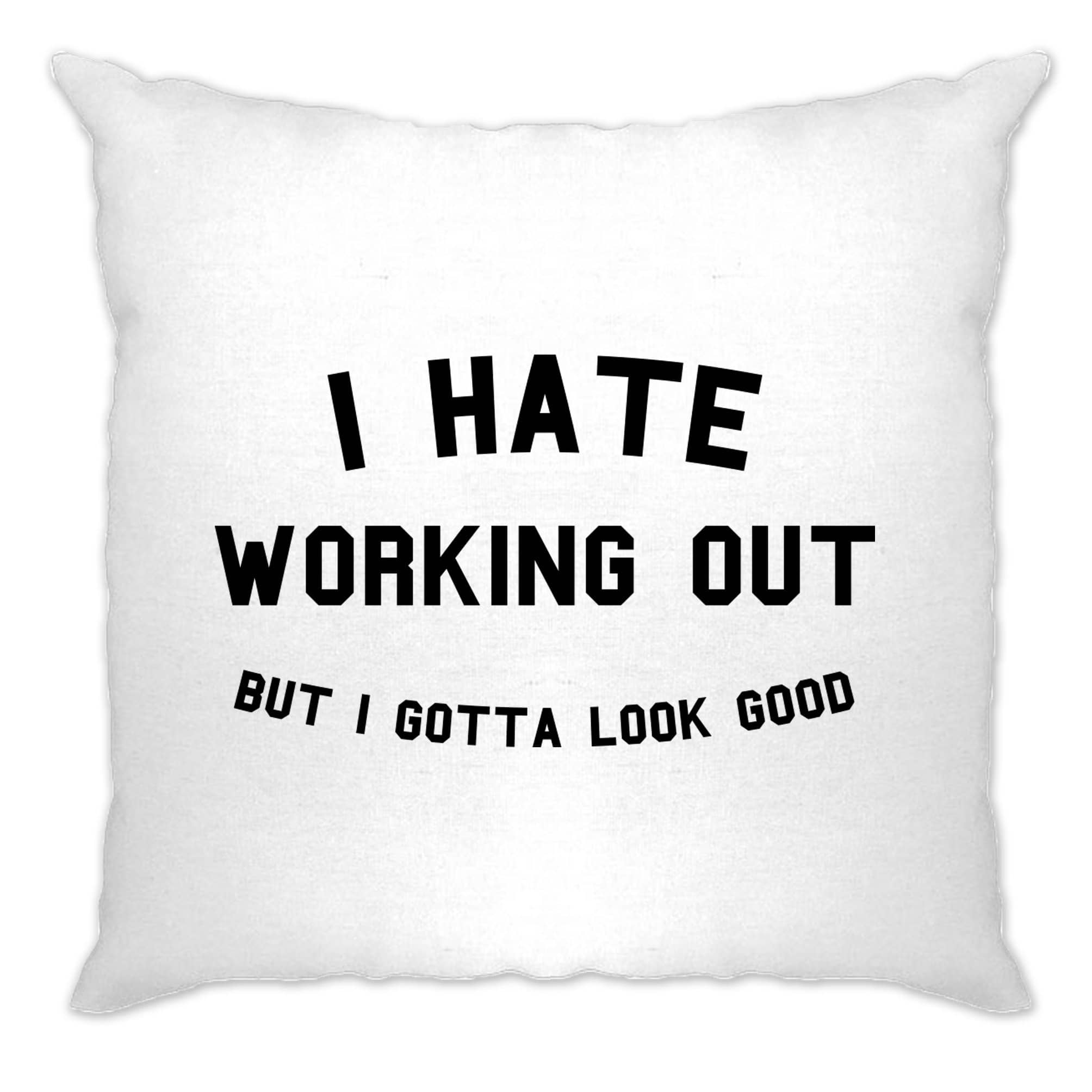 Gym Cushion Cover I Hate Working Out, But Gotta Look Good