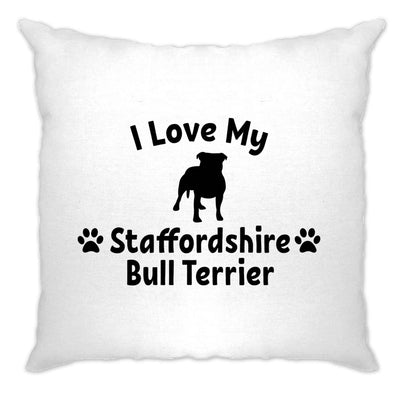 Dog Owner Cushion Cover I Love My Staffordshire Bull Terrier