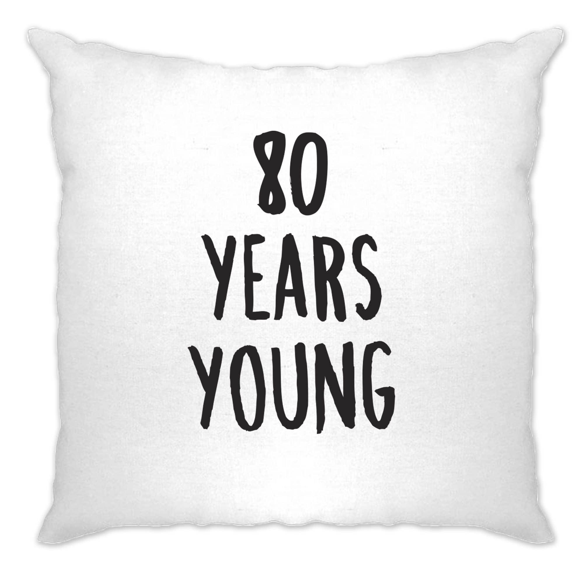 80th Birthday Joke Cushion Cover 80 Years Young Novelty Text