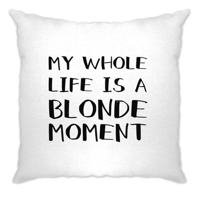 Novelty Cushion Cover My Whole Life Is A Blonde Moment Joke