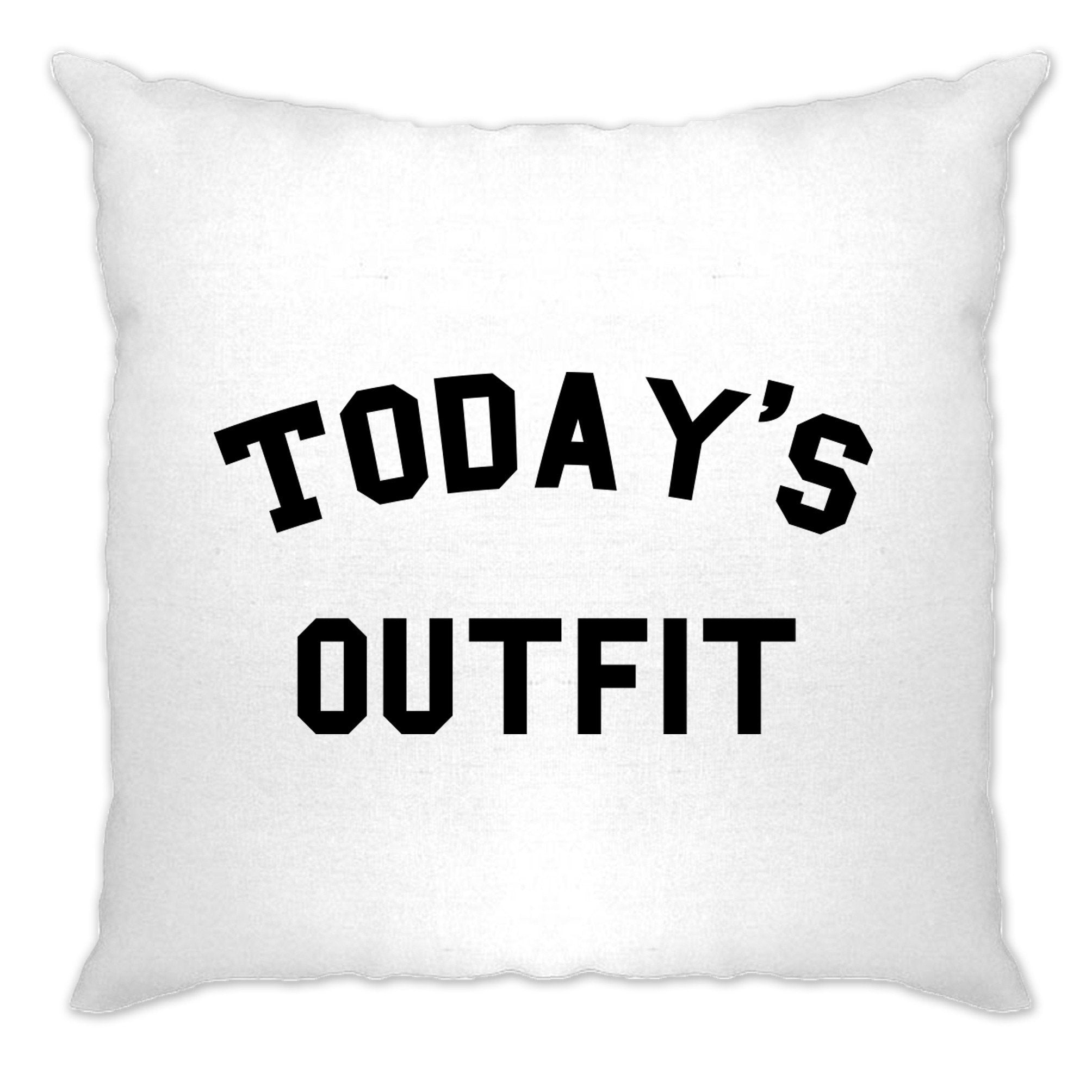 Novelty Slogan Cushion Cover This Is Today's Outfit