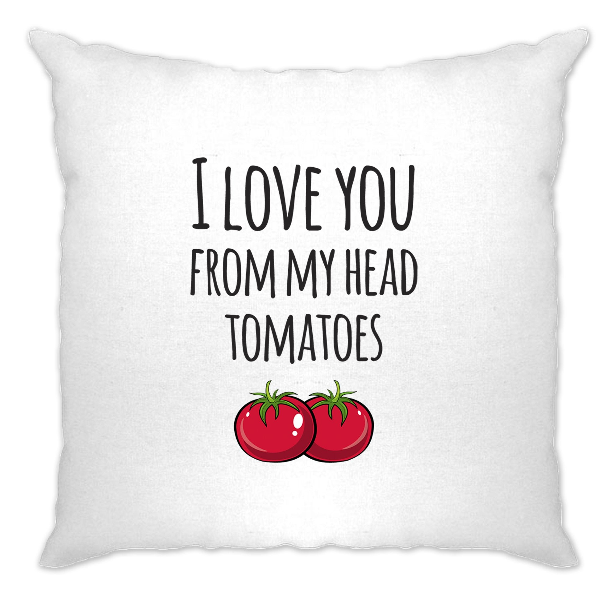 Valentines Pun Cushion Cover Love You From My Head Tomatoes