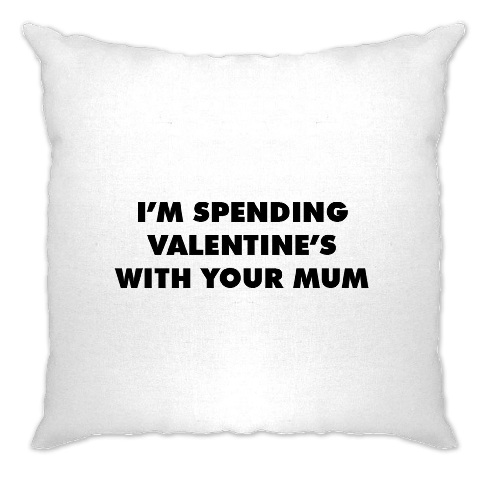 Novelty Cushion Cover Spending Valentine's With Your Mum