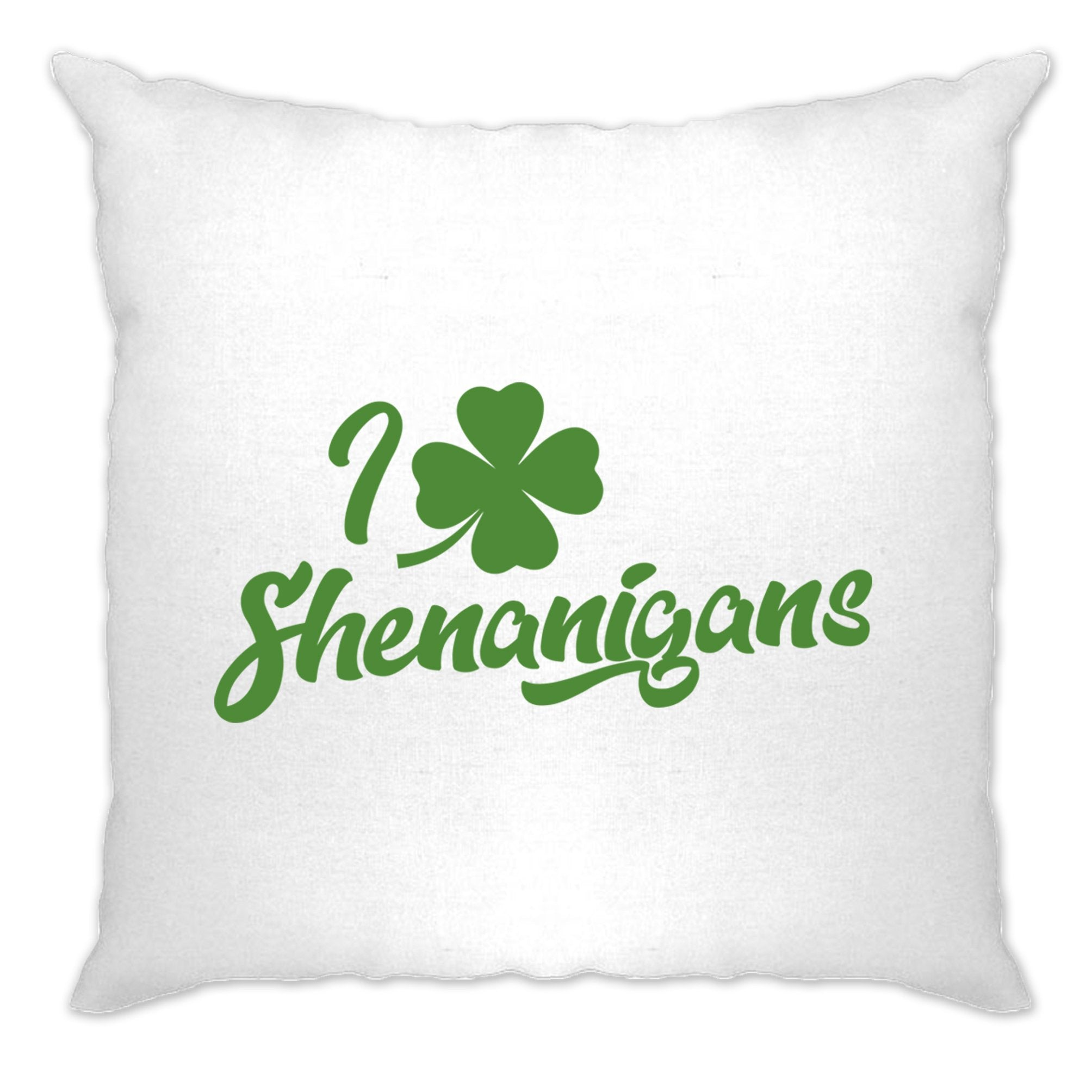 Novelty St Patricks Day Cushion Cover I Love Shenanigans