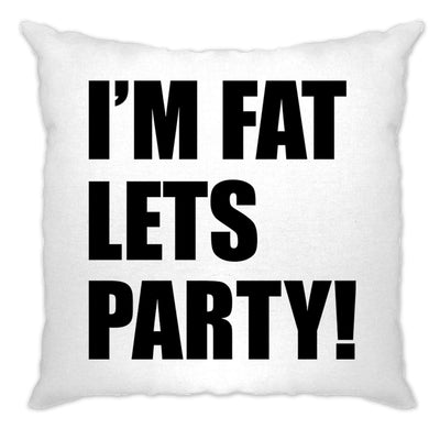 Novelty Cushion Cover I'm Fat, Let's Party Slogan