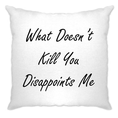 Novelty Cushion Cover What Doesn't Kill You Disappoints Me