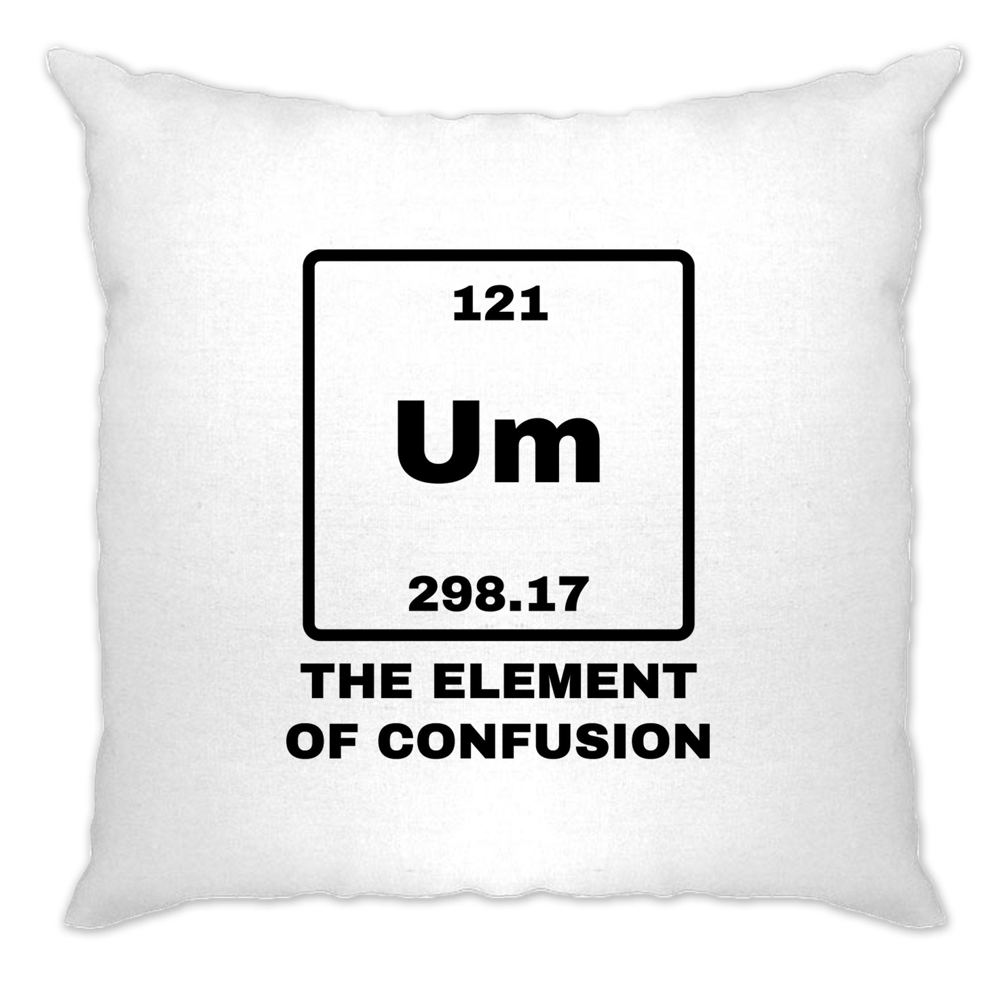 Novelty Science Cushion Cover Um The Element Of Confusion