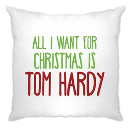 Funny Christmas Cushion Cover All I Want For Christmas Is Tom Hardy