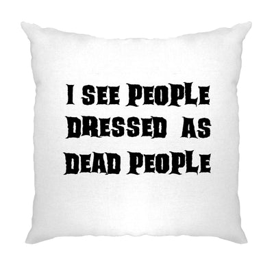 Novelty Halloween Cushion Cover I See People Dressed As Dead