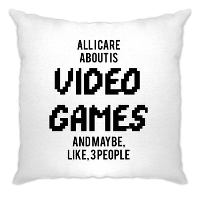 Joke Cushion Cover All I Care About Is Games And 3 People