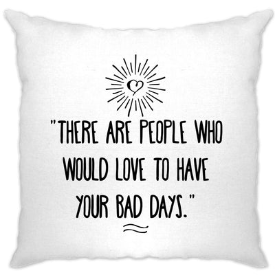 Slogan Cushion Cover There's People Who'd Love Your Bad Days