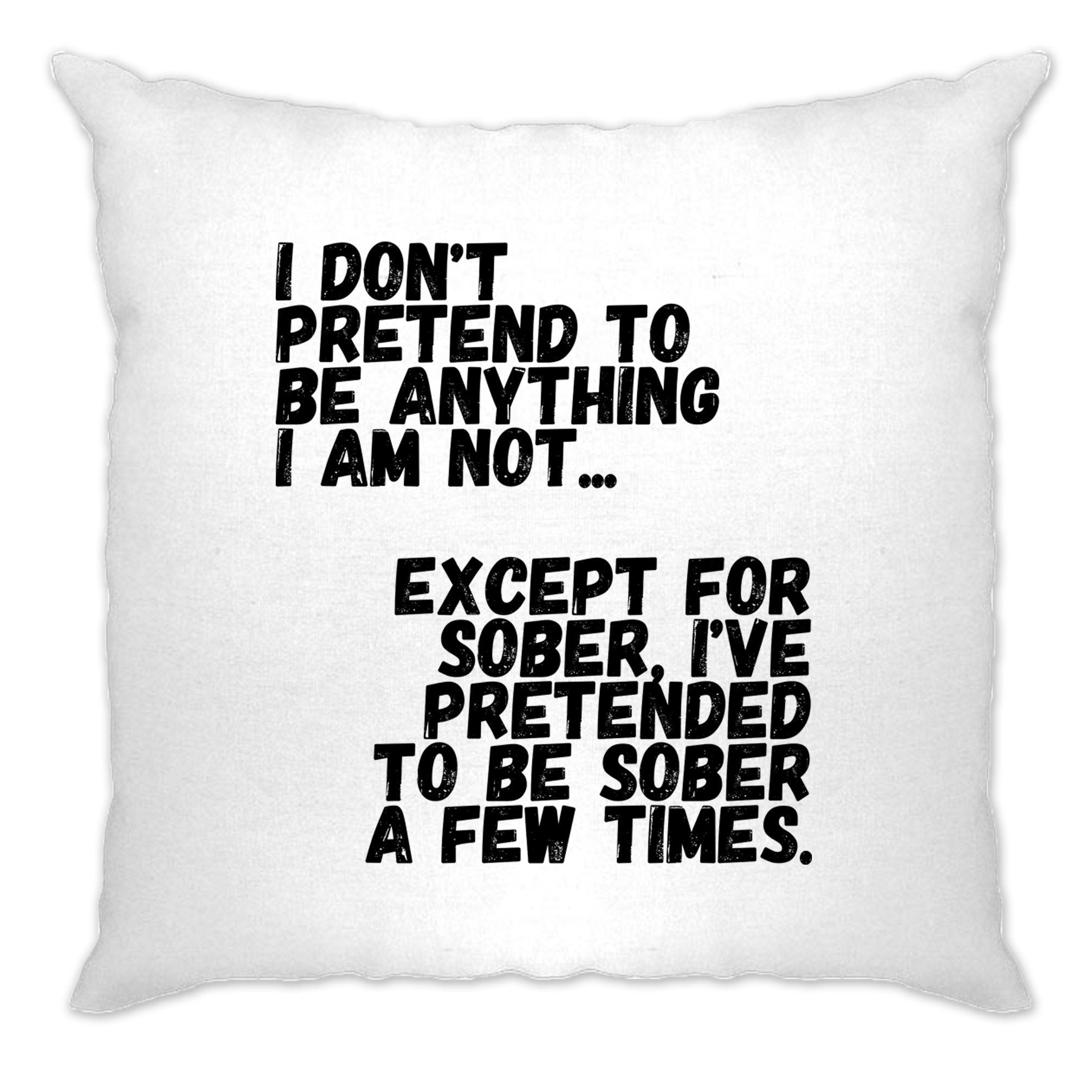 Pub Cushion Cover Don't Pretend To Be Anything I'm Not Joke