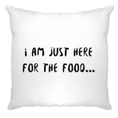 Novelty Cushion Cover I'm Just Here For The Food Slogan