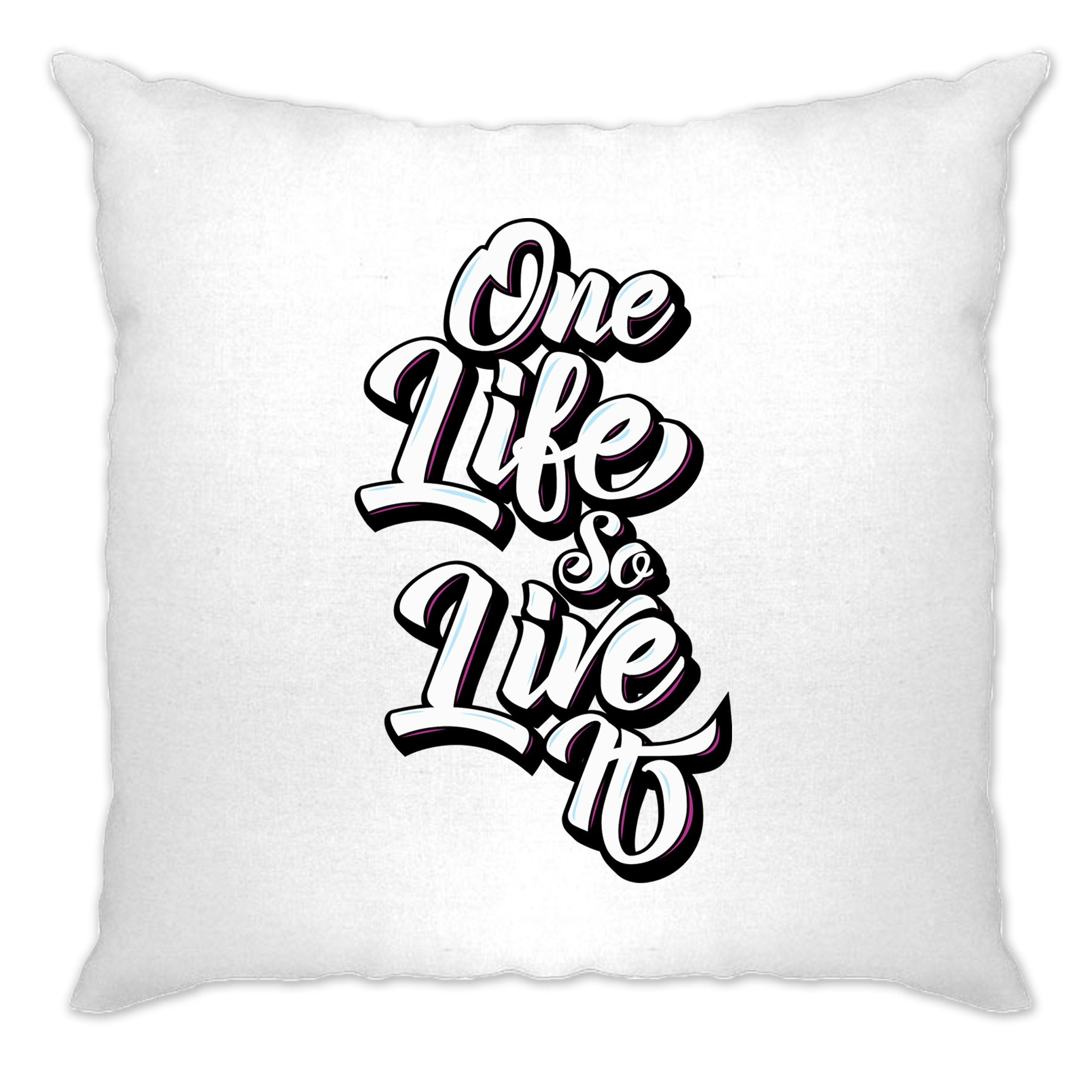 Inspirational Cushion Cover You Have One Life, So Live It