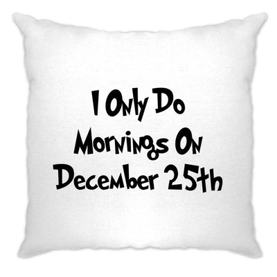 Joke Cushion Cover I Only Do Mornings On December 25th