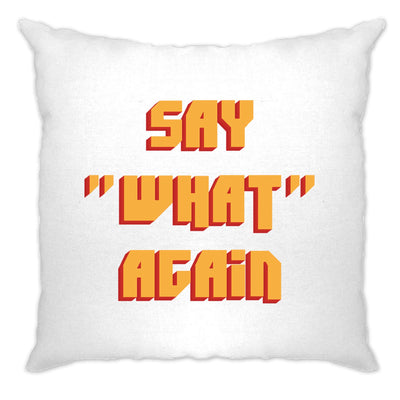 Say 'What' Again Cushion Cover