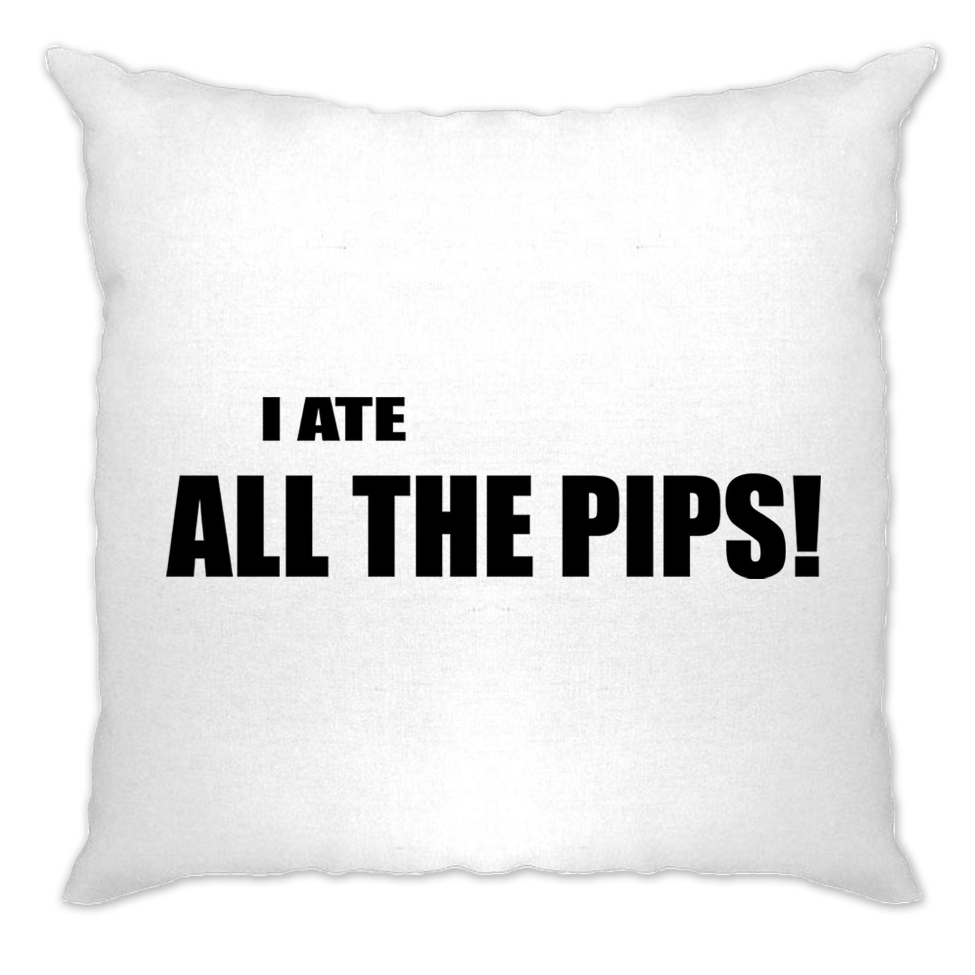 Novelty Cushion Cover I Ate All The Pips Quote