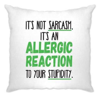 Novelty Cushion Cover Not Sarcasm Its An Allergic Reaction