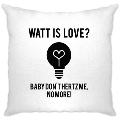 Novelty Nerd Cushion Cover Watt Is Love, Baby Don't Hertz Me