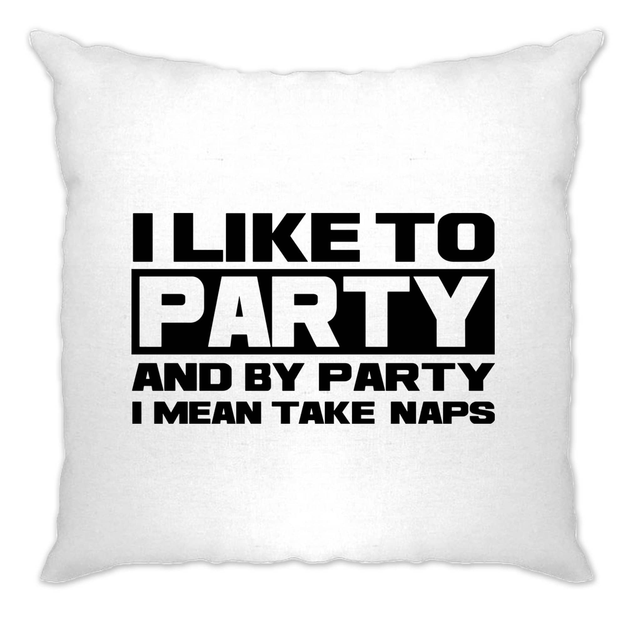 Novelty Cushion Cover I Like To Party, I Mean Take Naps