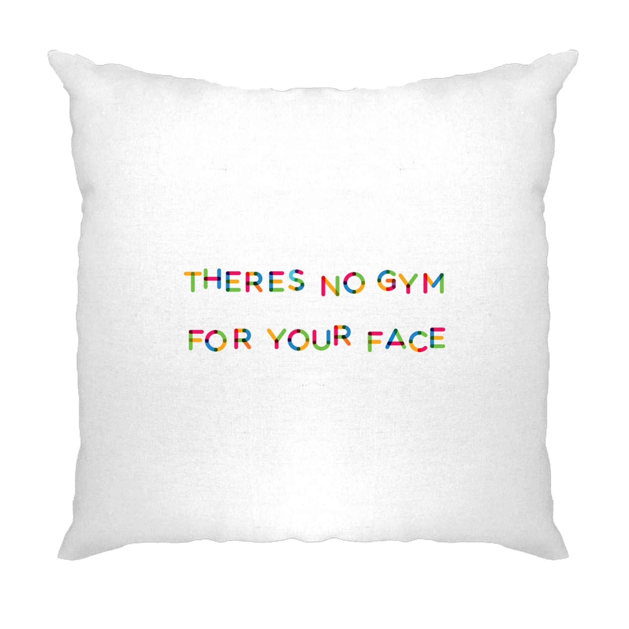 Novelty Slogan Cushion Cover There's No Gym For Your Face