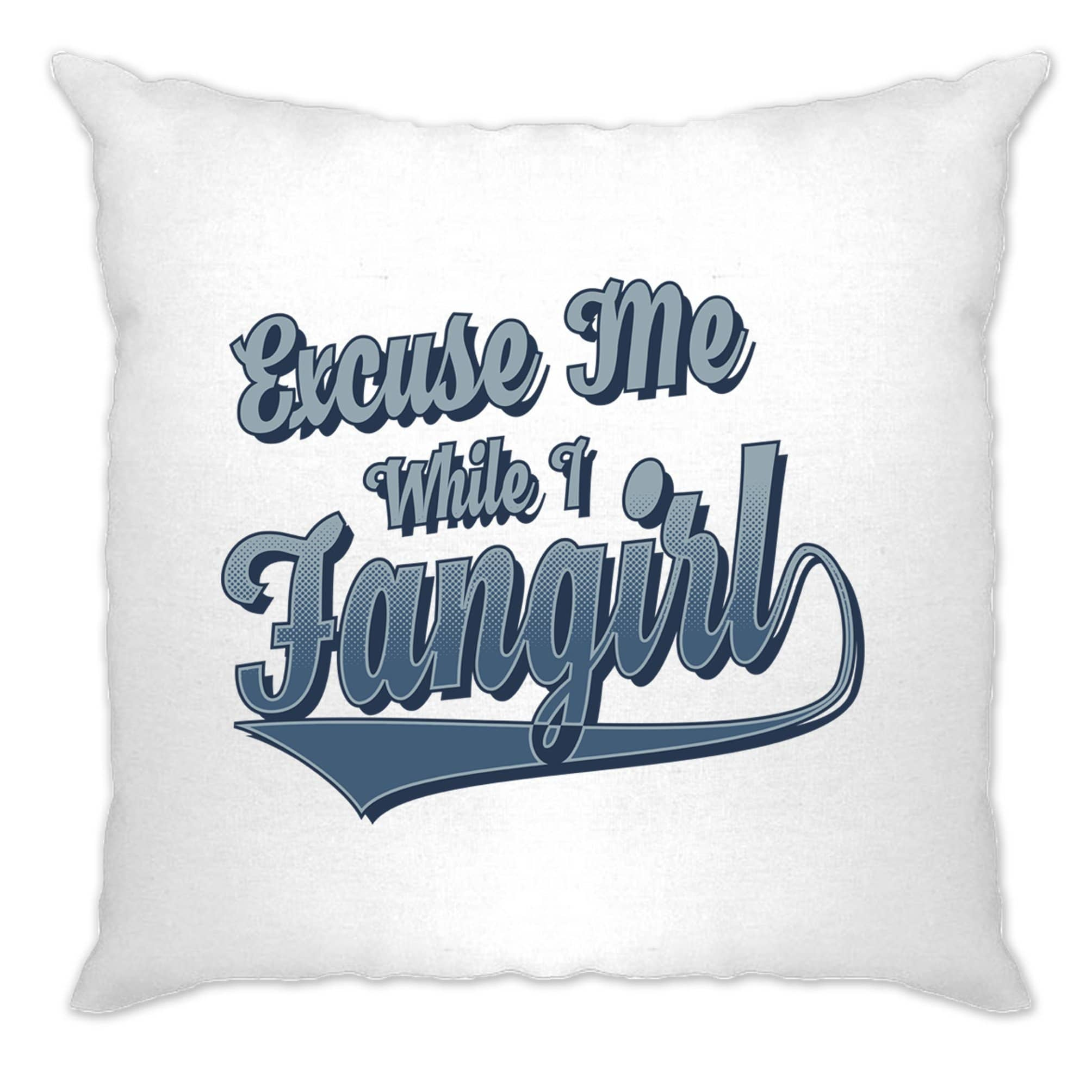 Novelty Cushion Cover Excuse Me While I Fangirl Slogan