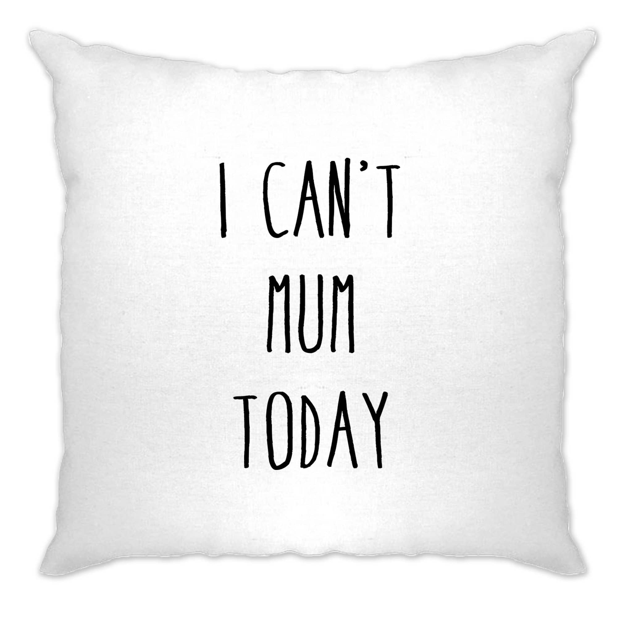 Novelty Mother's Day Cushion Cover I Can't Mum Today Slogan