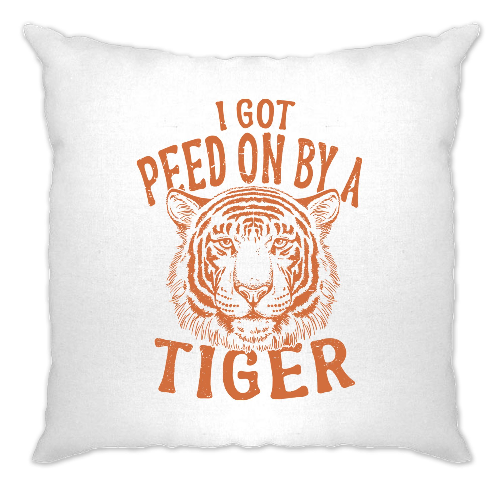 Funny Cushion Cover I Got Peed On By A Tiger