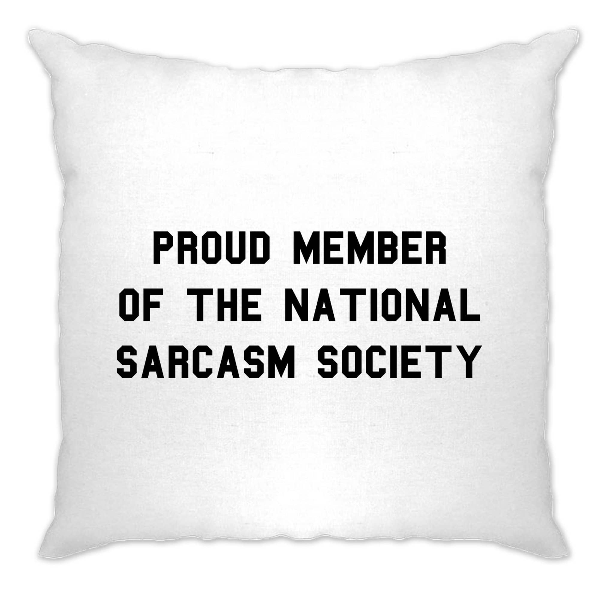 Novelty Cushion Cover Proud Member Of The Sarcasm Society