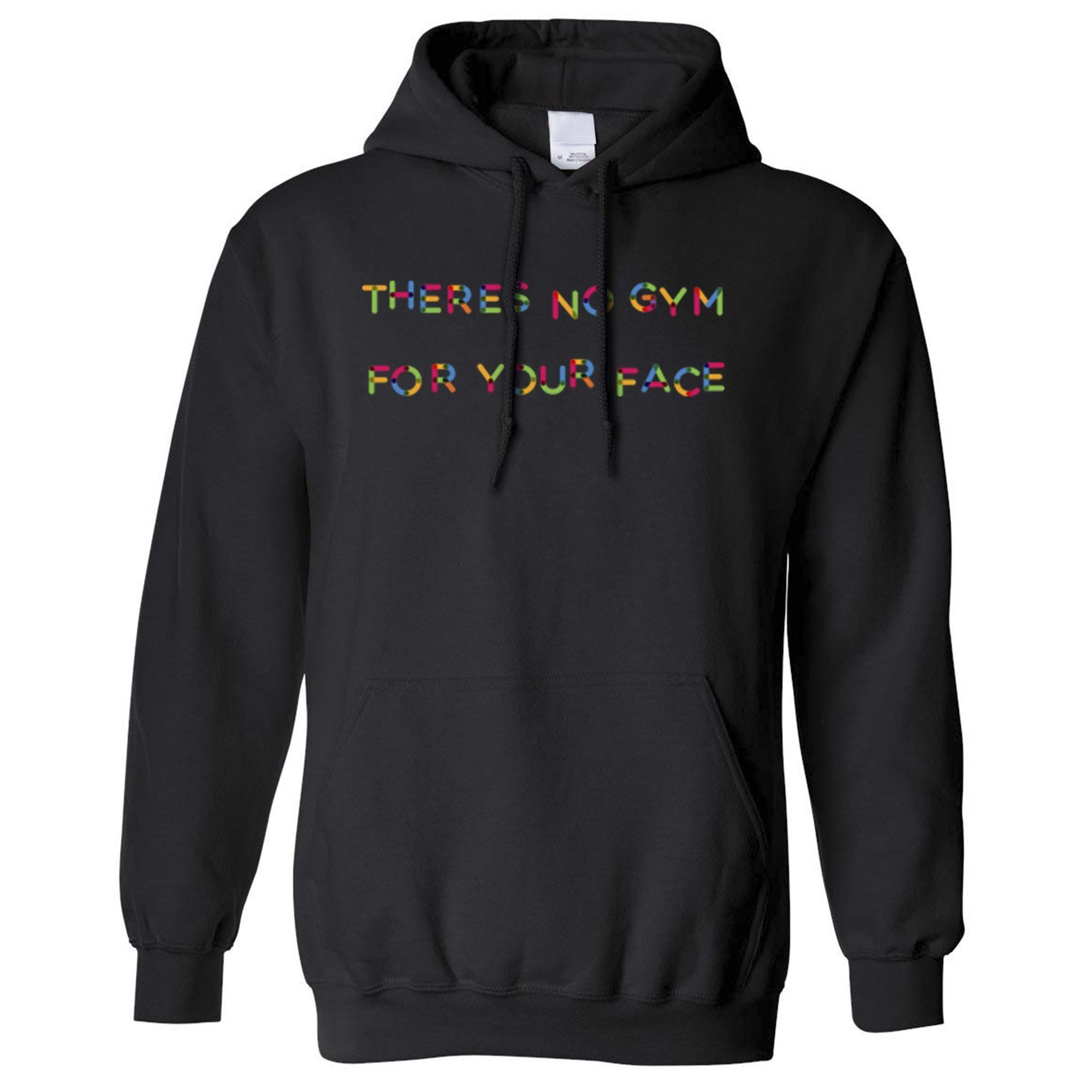 Novelty Slogan Hoodie Hood There's No Gym For Your Face
